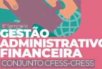 Por uma gestão responsável e transparente: CFESS realiza seminário nacional sobre a gestão administrativo-financeira