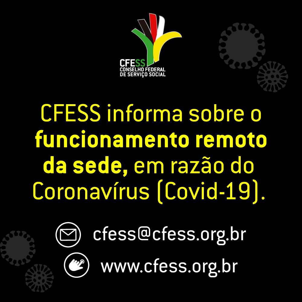 Imagem com fundo preto e logo do CFESS, com o aviso do funcionamento remoto do Conselho, em decorrência da pandemia do novo coronavírus.