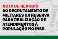 Nota de repúdio ao recrutamento de militares da reserva para atendimento à população no INSS