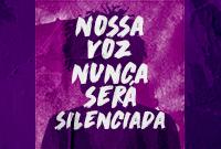 Nossa voz nunca será silenciada!