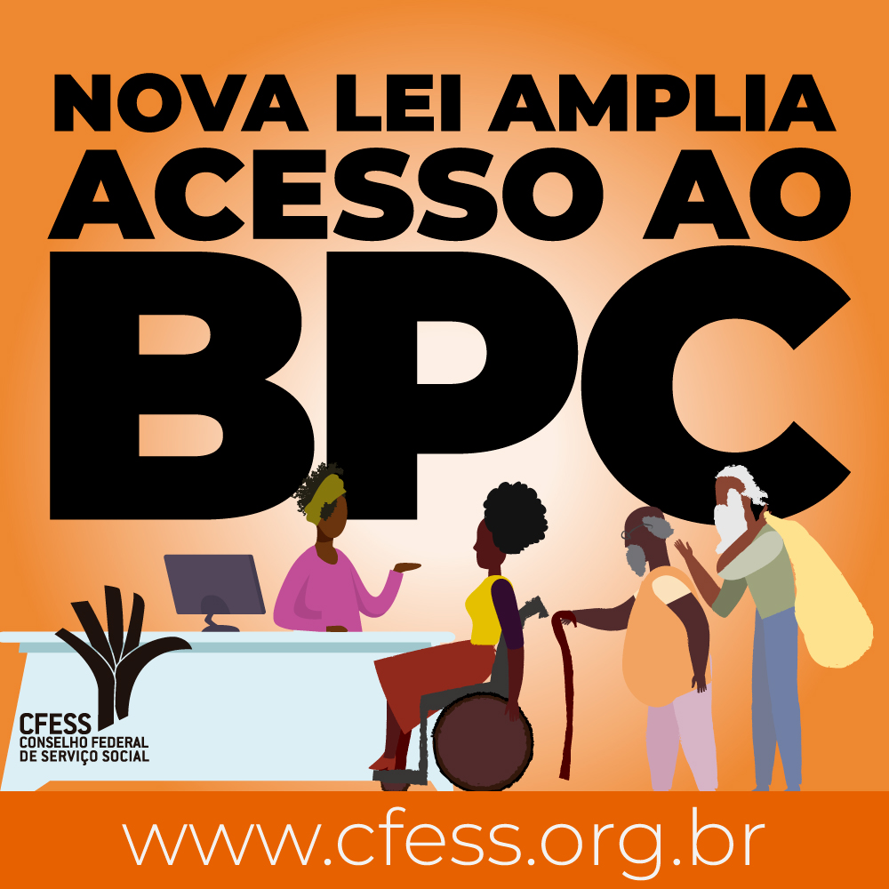 Ilustração com fundo laranja e desenho de uma assistente social atendendo usuários traz a frase: nova lei amplia acesso ao BPC.