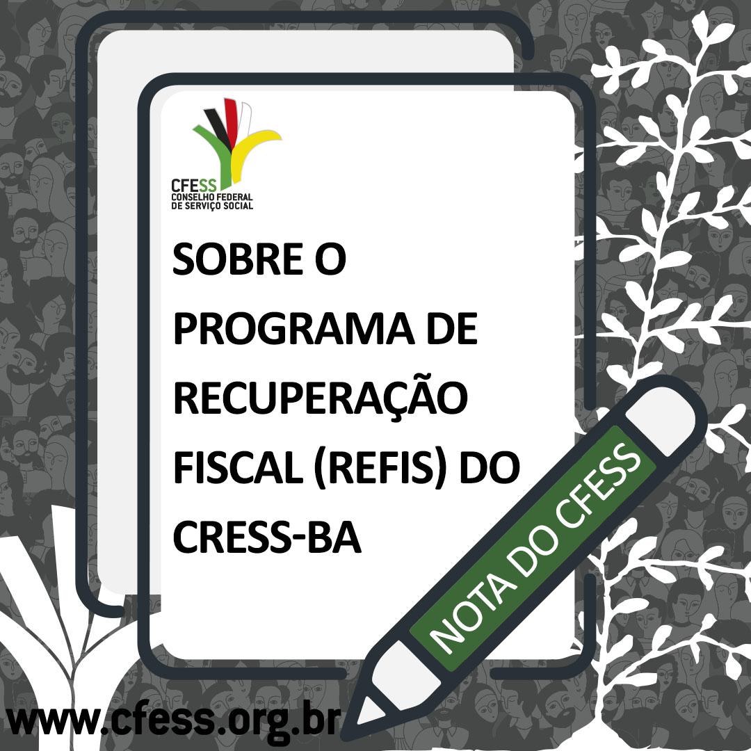 Imagem mostra uma folha de papel sobre um fundo cinza. O documento tem a marca do CFESS e o título da nota: Sobre o Programa de Recuperação Fiscal (Refis) do CRESS-BA. Sobre ela desenho de uma caneta.