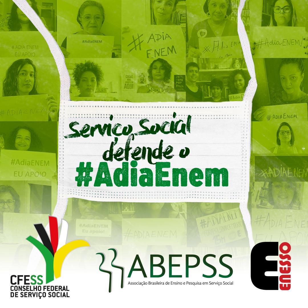 Imagem verde mostra foto de assistentes sociais e estudantes segurando cartazes com a frase Adia Enem. No centro, uma máscara médica com o texto O serviço Social defende o #AdiaEnem. Abaixo os logos das entidades