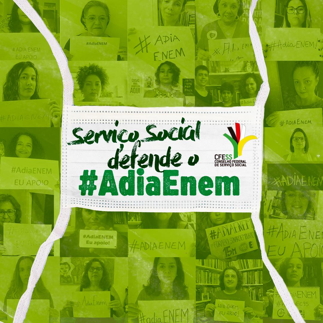 Imagem em fundo verde com fotos de assistentes sociais e estudantes segurando cartazes escritos #adiaEnem. Em cima, ilustração de uma máscara hospitalar branca escrito: Serviço Social defende o #adiaEnem.