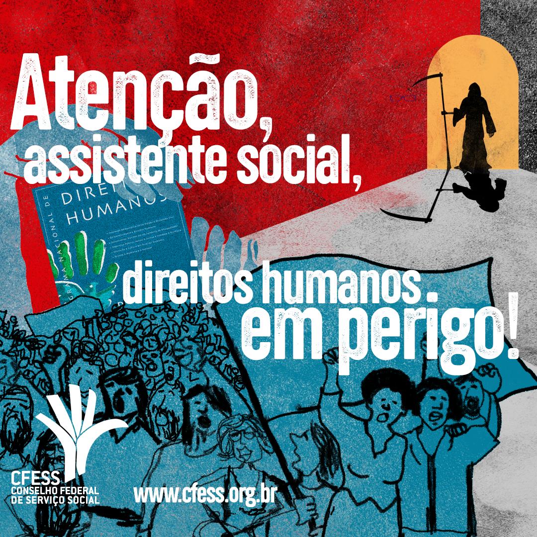 Card traz ilustração da capa do PNDH3, protegido por mãos da população. Ao fundo uma porta aberta com um símbolo representando a morte. No centro, o texto: Atenção, assistente social, direitos humanos em perigo. Abaixo o logo do CFESS e o site.