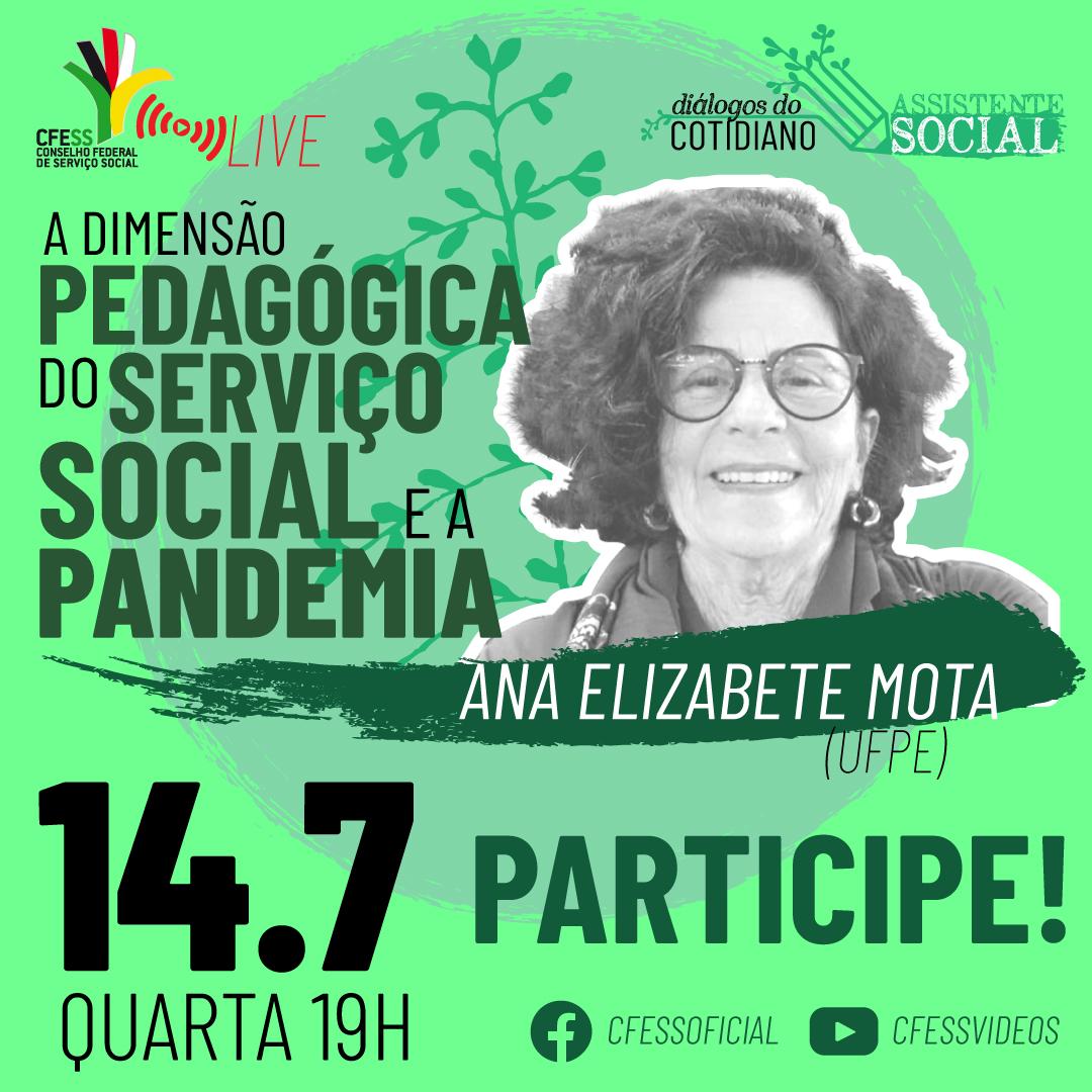 Card com fundo verde e logo do CFESS traz foto da professora Ana Elizabete Mota e o nome da live do CFESS com ela: A dimensão pedagógica do Serviço Social e a pandemia.