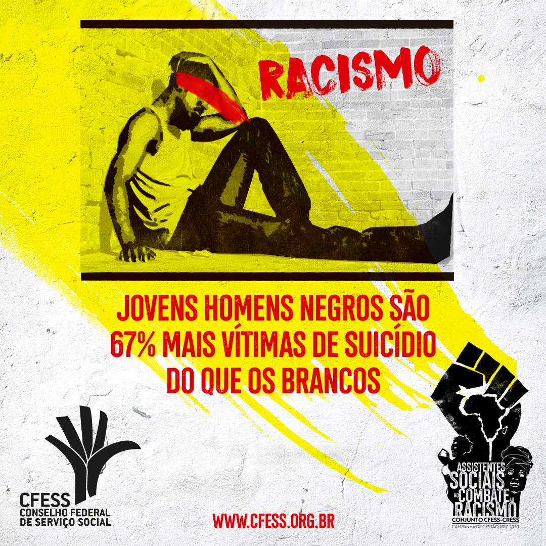 Imagem mostra ilustração de homem negro no canto, isolado e desanimado, com uma tarja vermelha sobre seu rosto e a palavra racismo atrás. Abaixo, o dado de que a taxa de suicídio é 67% maior em homens negros.