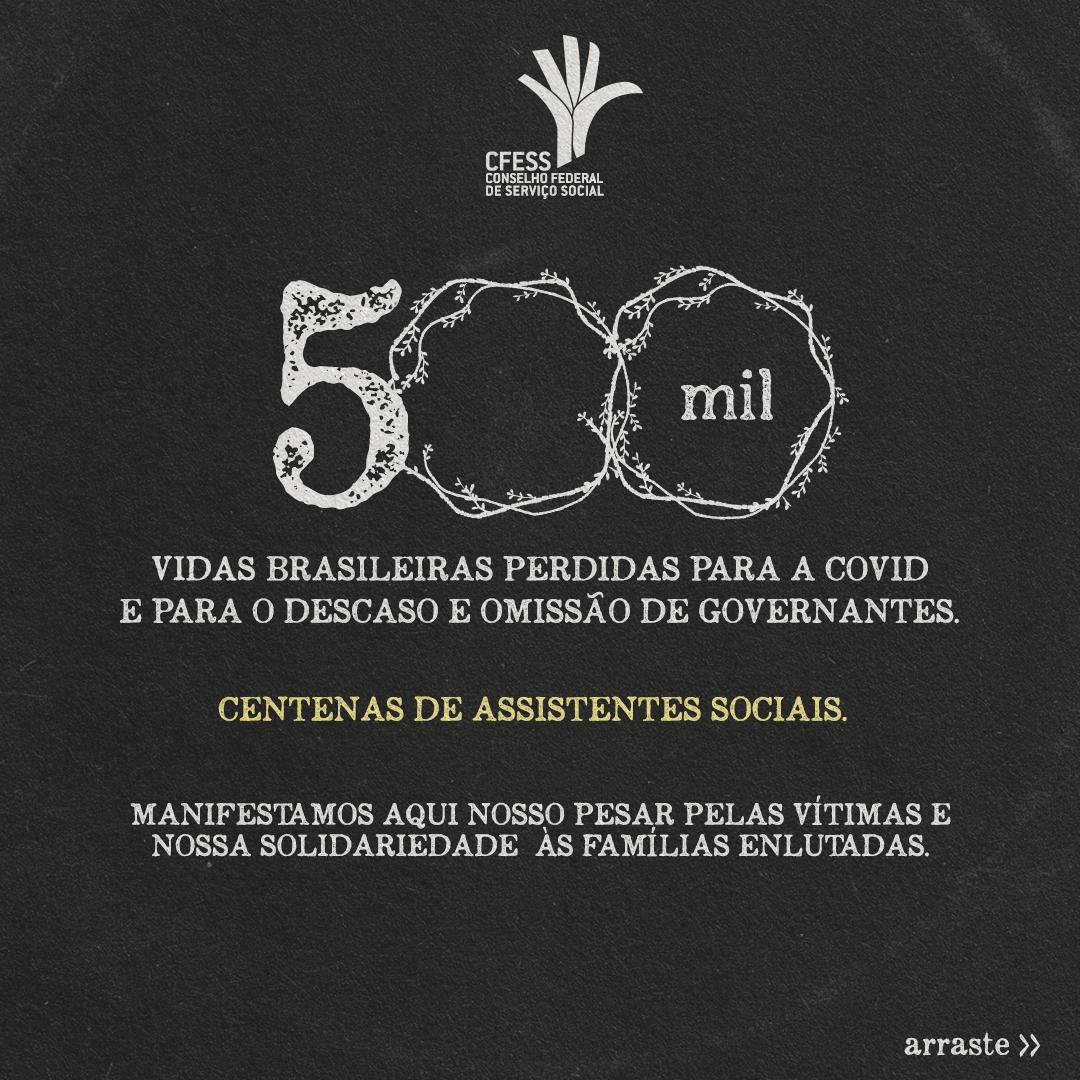 Card com fundo preto e o texto: 500 mil vidas brasileiras perdidas para a covid e para o descaso e omissão de governantes. Logo do CFESS na parte central superior.
