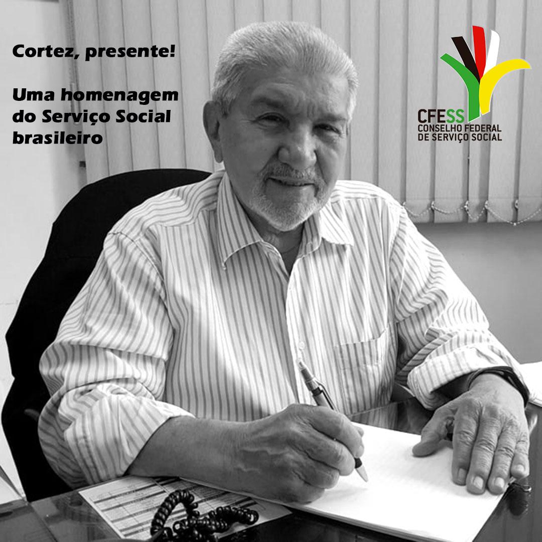 Imagem em preto e branco de José Xavier Cortez, com a frase: Cortez, presente! Uma homenagem do Serviço Social brasileiro.