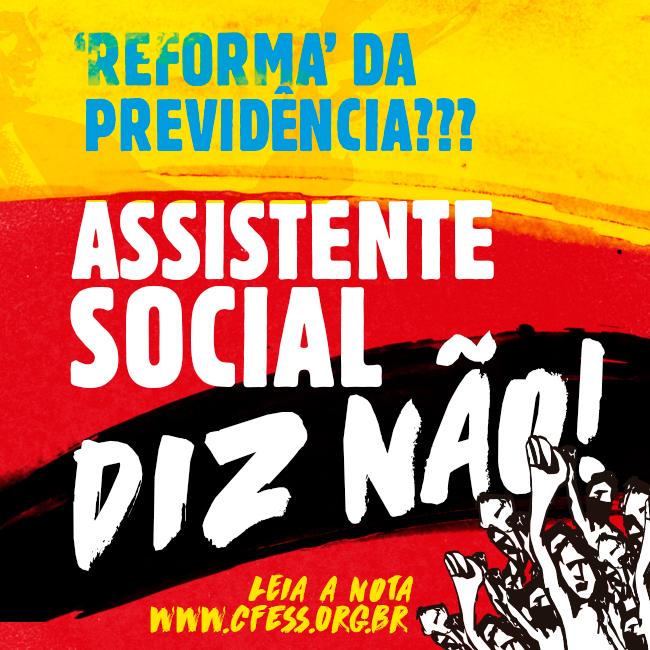 Arte com os dizeres: Reforma da Previdência? Assistente social diz não!