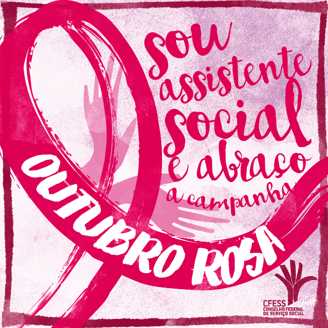 Imagem mostra um laço rosa, marca da campanha mundial, e os dizeres Sou Assistente Social e abraço a campanha Outubro Rosa, com mãos em tom rosa ao fundo