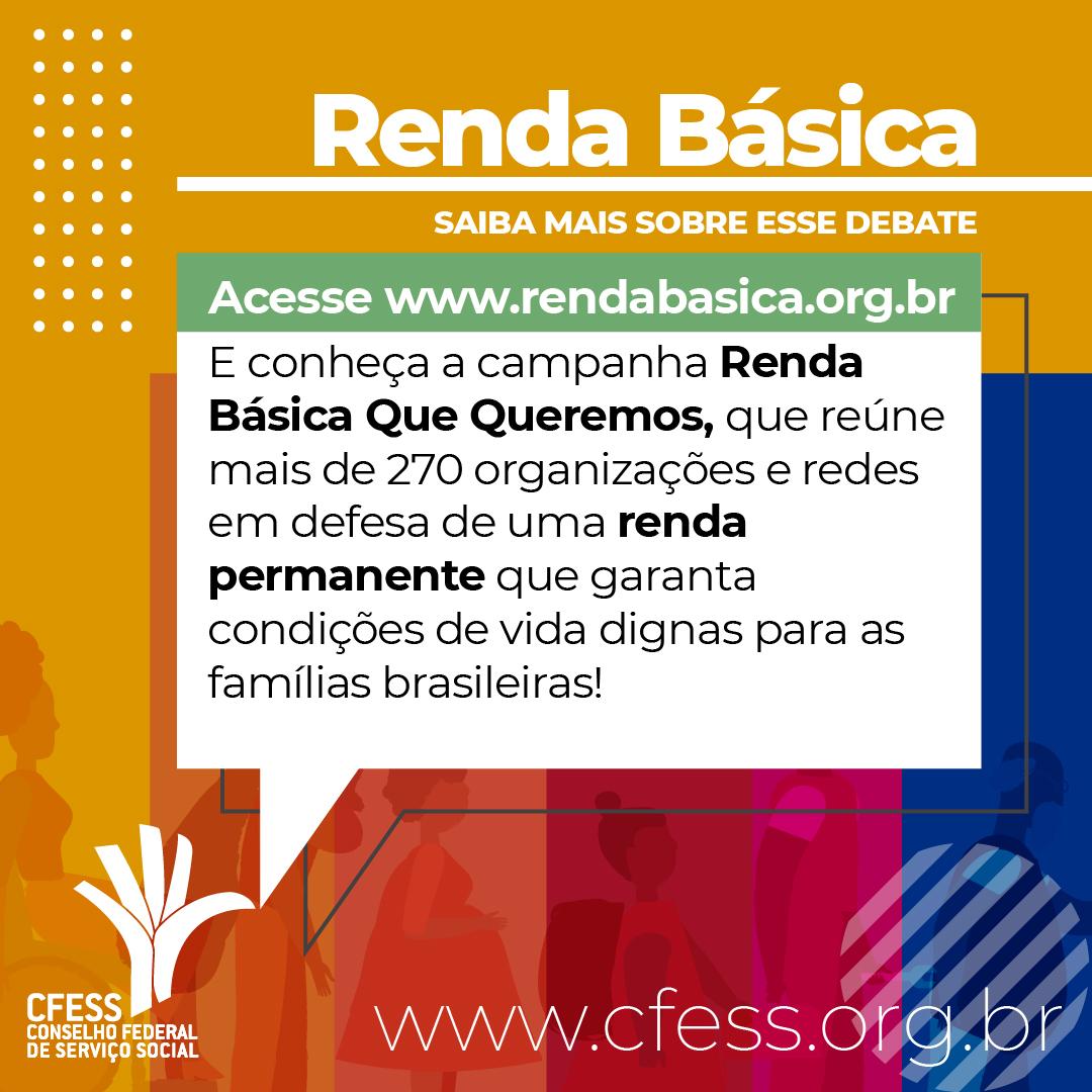 Imagem traz o texto Renda Básica: saiba mais sobre esse debate. Abaixo uma chamada para o site www.rendabasica.org.br. Logo do CFESS e site