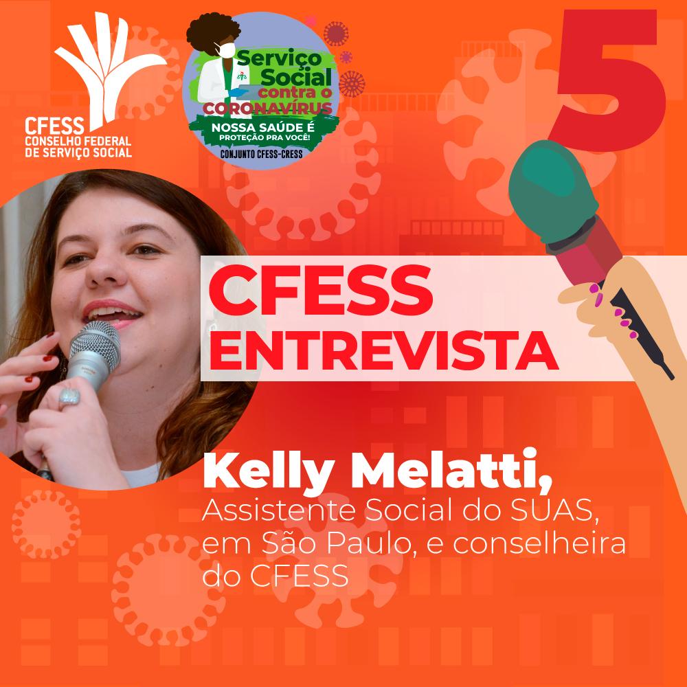 Imagem mostra foto da assistente social Kelly Melatti dentro de um círculo. Fora dele, desenhos representando o coronavírus. Ao centro, o texto CFESS Entrevista, o nome da assistente social e o local de atuação profissional.