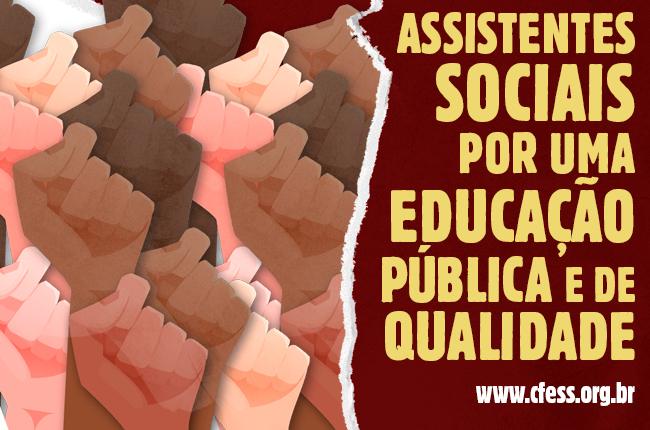 Imagem mostra ilustração de mãos e punhos erguidos e o texto assistentes sociais por uma educação pública e de qualidade