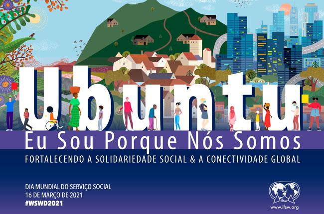 imagem do cartaz do Dia Mundial do Serviço Social 2021 da Fits, com ilustrações de pessoas, ambiente rural e urbano e o texto Ubuntu: eu sou, porque nós somos.