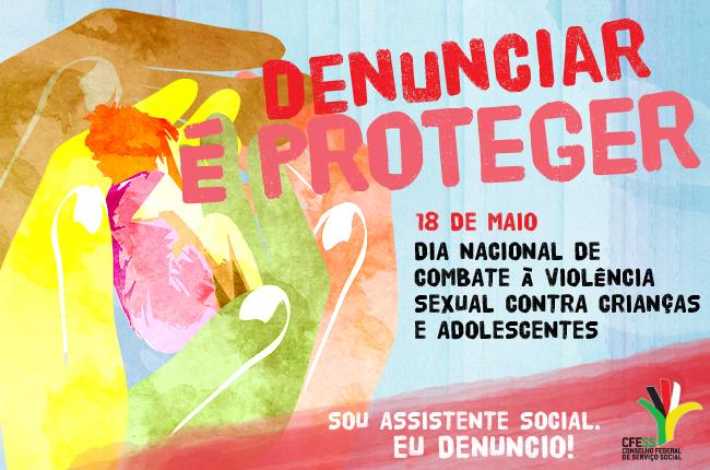 """Ilustração mostra imagem de menina sendo protegida por mãos e os dizeres """"denunciar é proteger: sou assistente social, eu denuncio!"""""""