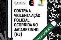 Contra a violenta ação policial ocorrida no Jacarezinho (RJ)!